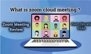 What is zoom cloud meeting ? Zoom tips and tricks